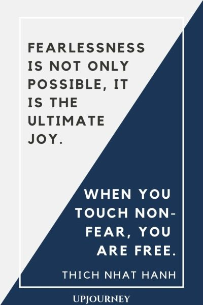 Fearlessness is not only possible, it is the ultimate joy. When you touch nonfear, you are free - Thich Nhat Hanh. #quotes #fearlessness #ultimate #joy
