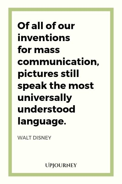 Of all of our inventions for mass communication, pictures still speak the most universally understood language - Walt Disney. #quotes #pictures #language