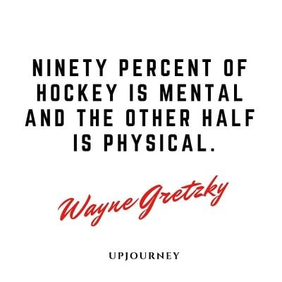 Ninety percent of hockey is mental and the other half is physical - Wayne Gretzky. #quotes #ice #hockey #mental #physical