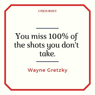 You miss 100% of the shots you don't take - Wayne Gretzky. #quotes #teamwork #shots #take