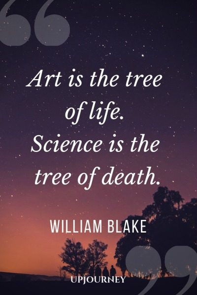 Art is the tree of life. Science is the tree of death - William Blake. #quotes #death #art #tree #life