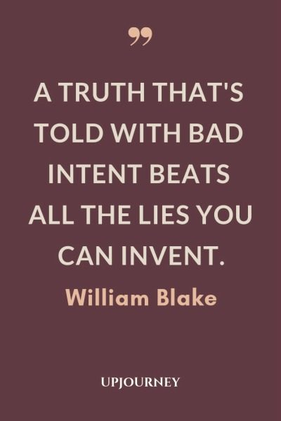 A truth that's told with bad intent beats all the lies you can invent - William Blake. #quotes #truth #bad #intent