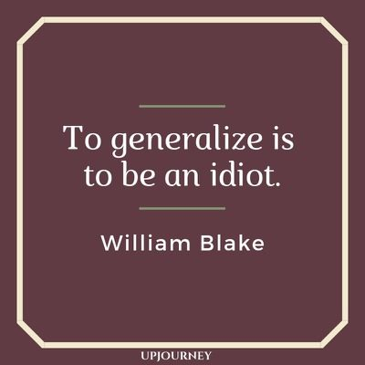 To generalize is to be an idiot - William Blake. #quotes #wisdom #generalize #idiot