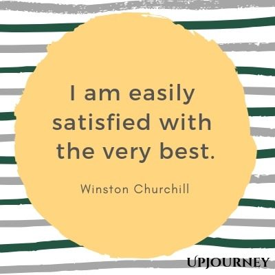 I am easily satisfied with the very best - Winston Churchill. #quotes #inspirational