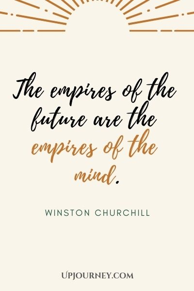 The empires of the future are the empires of the mind - Winston Churchill. #quotes #future #inspirational