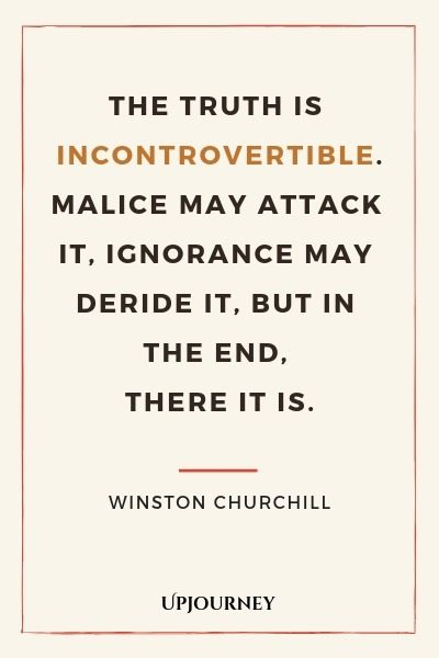 The truth is incontrovertible. Malice may attack it, ignorance may deride it, but in the end, there it is - Winston Churchill. #quotes #truth