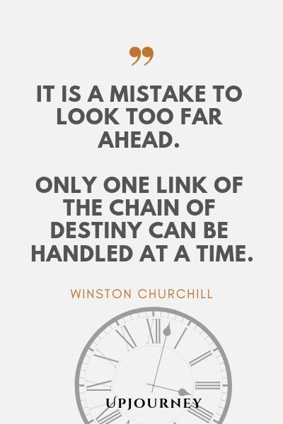 It is a mistake to look too far ahead. Only one link of the chain of destiny can be handled at a time - Winston Churchill. #quotes #time