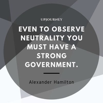 Even to observe neutrality you must have a strong government - Alexander Hamilton. #quotes #government #neutrality #strong
