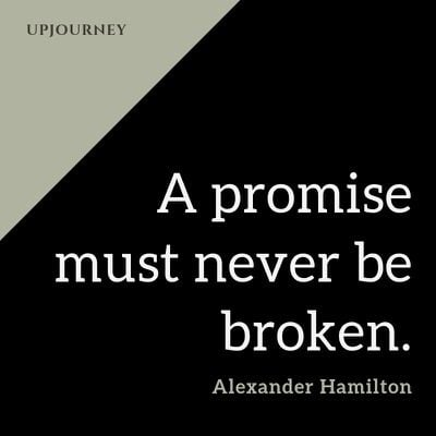 A promise must never be broken - Alexander Hamilton. #quotes #promise #never #broken