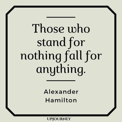 Those who stand for nothing fall for anything - Alexander Hamilton. #quotes #stand #nothing #fall #anything
