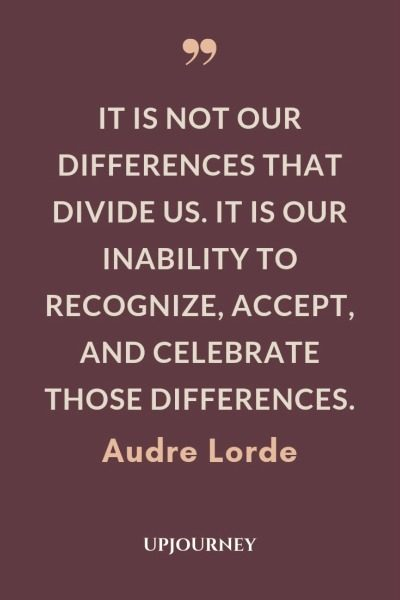 It is not our differences that divide us. It is our inability to recognize, accept, and celebrate those differences - Audre Lorde. #quotes #racism #recognize #accept #differences