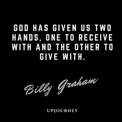 God has given us two hands, one to receive with and the other to give with - Billy Graham. #quotes #grace #salvation #two #hands #receive #give
