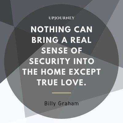 Nothing can bring a real sense of security into the home except true love - Billy Graham. #quotes #love #real #sense #security #true #love