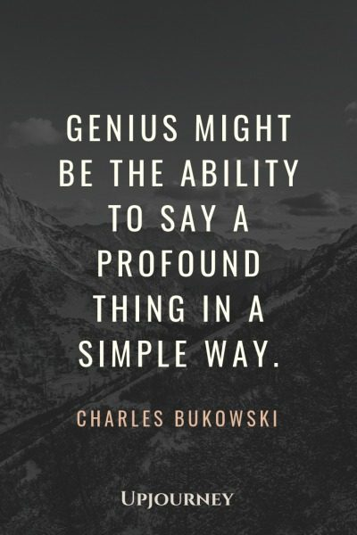 Genius might be the ability to say a profound thing in a simple way - Charles Bukowski. #quotes #genius #profound #thing #simple #way