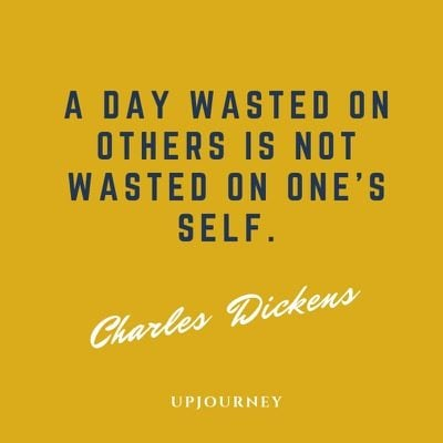 A day wasted on others is not wasted on one's self - Charles Dickens. #quotes #charity #day #wasted