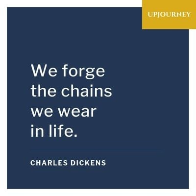 We forge the chains we wear in life - Charles Dickens. #quotes #life #chains #wear