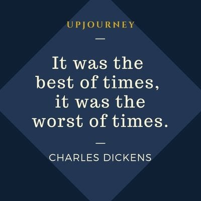 It was the best of times, it was the worst of times - Charles Dickens. #quotes #best #times