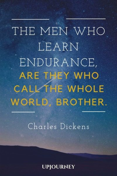 The men who learn endurance, are they who call the whole world, brother - Charles Dickens. #quotes #endurance