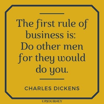The first rule of business is: Do other men for they would do you - Charles Dickens. #quotes #rule #business #do