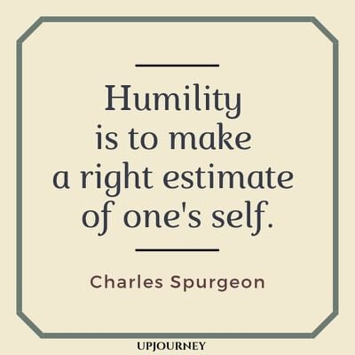 Humility is to make a right estimate of one's self - Charles Spurgeon. #quotes #humility #right #estimate