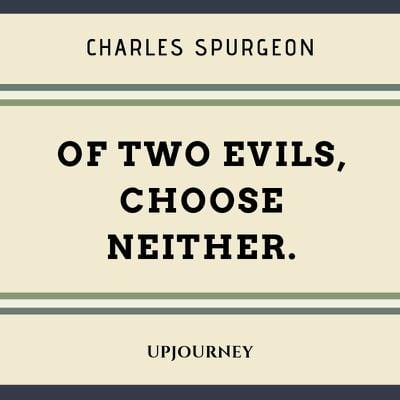 Of two evils, choose neither - Charles Spurgeon. #quotes #two #evils #choose #neither