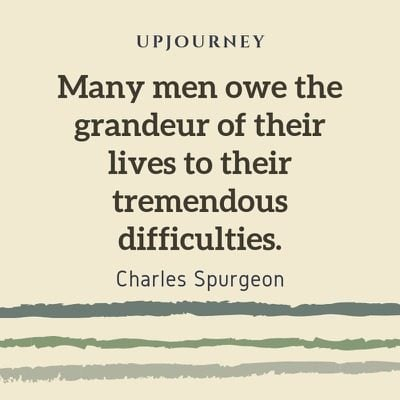 Many men owe the grandeur of their lives to their tremendous difficulties - Charles Spurgeon. #quotes #owe #grandeur #difficulties