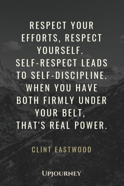 Respect your efforts, respect yourself. Self-respect leads to self-discipline. When you have both firmly under your belt, that's real power - Clint Eastwood. #quotes #respect #efforts #yourself #self #discipline