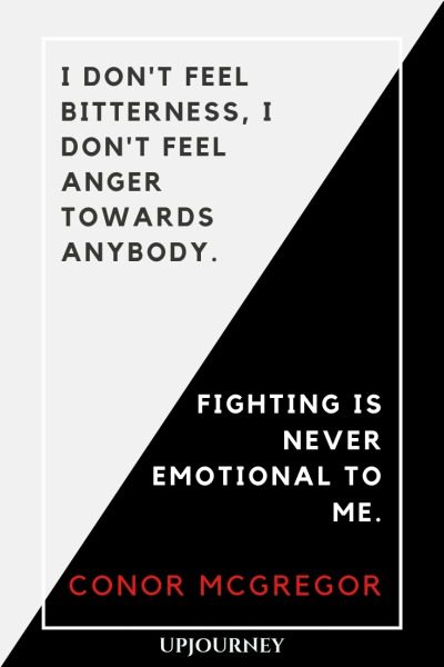 I don't feel bitterness, I don't feel anger towards anybody. Fighting is never emotional to me - Conor McGregor. #quotes #fighting #never #emotional