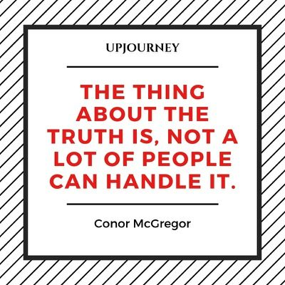 The thing about the truth is, not a lot of people can handle it - Conor McGregor. #quotes #truth #handle