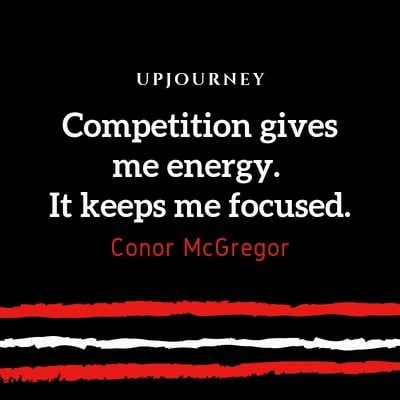 Competition gives me energy. It keeps me focused - Conor McGregor. #quotes #success #competition #energy #focused