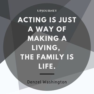 Acting is just a way of making a living, the family is life - Denzel Washington. #quotes #work #success #acting #living #family #life
