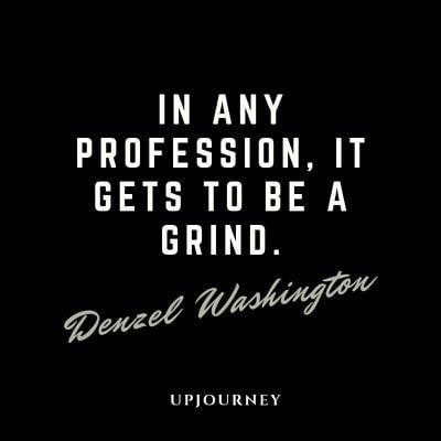 In any profession, it gets to be a grind - Denzel Washington. #quotes #work #success #profession #grind