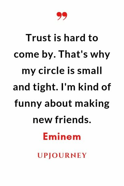 Trust is hard to come by. That's why my circle is small and tight. I'm kind of funny about making new friends - Eminem. #quotes #trust #circle #small #tight