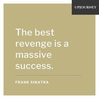 The best revenge is a massive success - Frank Sinatra. #quotes #revenge #success