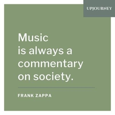 Music is always a commentary on society - Frank Zappa. #quotes #music #commentary #society