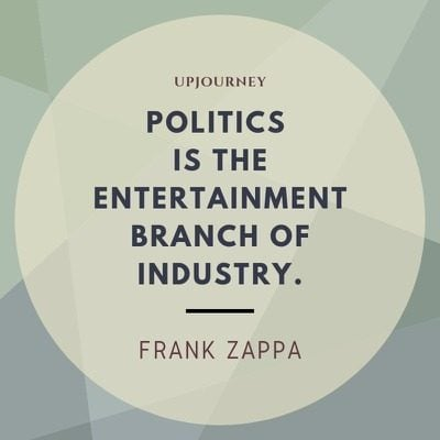 Politics is the entertainment branch of industry - Frank Zappa. #quotes #politics #entertainment #branch #industry
