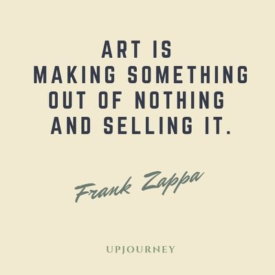 Art is making something out of nothing and selling it - Frank Zappa. #quotes #art #making #nothing