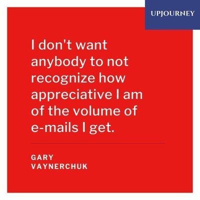 I don't want anybody to not recognize how appreciative I am of the volume of e-mails I get - Gary Vaynerchuk. #quotes #appreciative #volume #emails