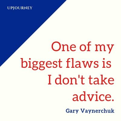 One of my biggest flaws is I don't take advice - Gary Vaynerchuk. #quotes #flaws #advice