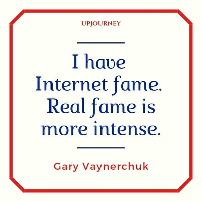 I have Internet fame. Real fame is more intense - Gary Vaynerchuk. #quotes #real #fame