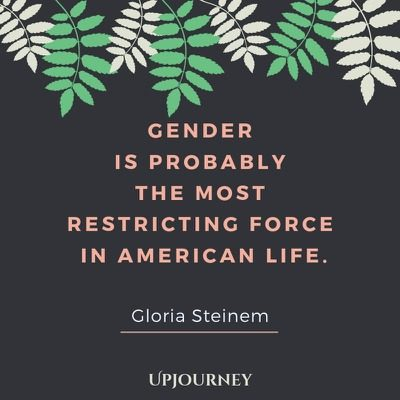 Gender is probably the most restricting force in American life - Gloria Steinem. #quotes #feminism #gender #restricting #force