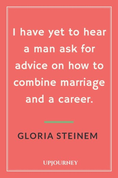 I have yet to hear a man ask for advice on how to combine marriage and a career - Gloria Steinem. #quotes #marriage #advice #combine #marriage #career