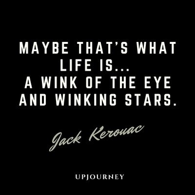 Maybe that's what life is... a wink of the eye and winking stars - Jack Kerouac. #quotes #life #wink #eye #winking #stars