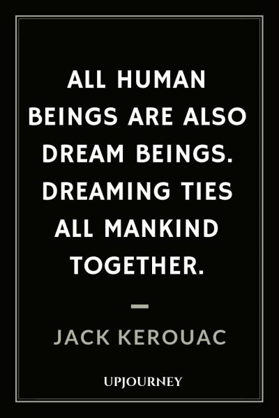 All human beings are also dream beings. Dreaming ties all mankind together - Jack Kerouac. #quotes #dream #beings #dreaming #mankind