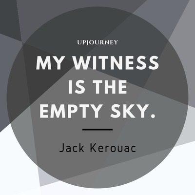 My witness is the empty sky - Jack Kerouac. #quotes #self #witness #sky