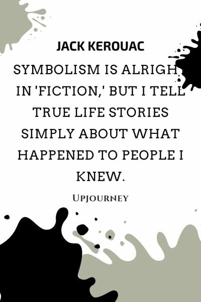 Symbolism is alright in 'fiction,' but I tell true life stories simply about what happened to people I knew - Jack Kerouac. #quotes #writing #symbolism #true #life #stories