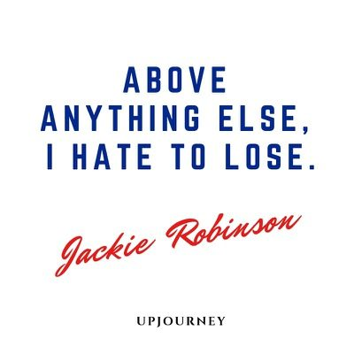Above anything else, I hate to lose - Jackie Robinson. #quotes #hate #lose