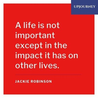 A life is not important except in the impact it has on other lives - Jackie Robinson. #quotes #life #impact