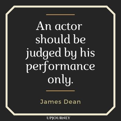 An actor should be judged by his performance only - James Dean. #quotes #acting #actor #judged #performace