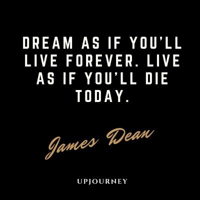 Dream as if you'll live forever. Live as if you'll die today - James Dean. #quotes #life #dream #live #forever
